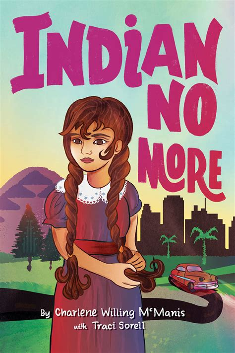 Indian No More by Charlene McManis and Traci Sorell